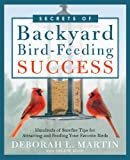 img - for The Secrets of Backyard Bird-Feeding Success: Hundreds of Surefire Tips for Attracting and Feeding Your Favorite Birds book / textbook / text book