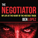 The Negotiator: My Life at the Heart of the Hostage Trade (       UNABRIDGED) by Ben Lopez Narrated by Stephen Bowlby
