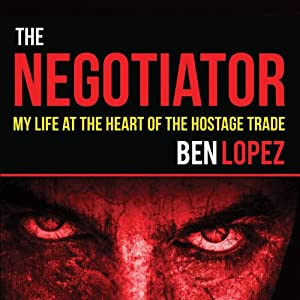The Negotiator: My Life at the Heart of the Hostage Trade | [Ben Lopez]