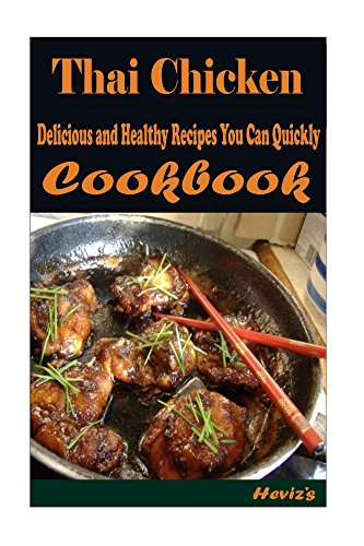 Thai Chicken: 101 Delicious, Nutritious, Low Budget, Mouth watering Cookbook by Heviz's