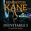 Inevitable I: A Tanner Novel, Volume 1 Audiobook by Remington Kane Narrated by Daniel Dorse