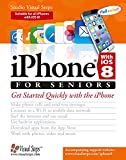 iPhone with iOS 8 for Seniors: Get Started Quickly with the iPhone (Computer Books for Seniors series)