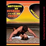 Watching My Husband F--k My Friend: My Wife's Secret Desires Episode, Book 6 | Jane Kemp