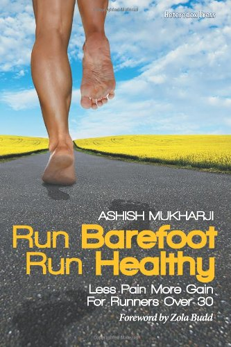 Run Barefoot Run Healthy: Less Pain More Gain For Runners Over 30