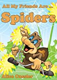 img - for All My Friends Are Spiders - All about Spiders For Kids: Do Spiders Bite? What is Spiders Web? - Spiders Pictures and Spiders Facts (Kids Learning: Amazing Animals Books for Kids 4-8) book / textbook / text book