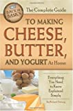 The Complete Guide to Making Cheese, Butter, and Yogurt at Home: Everything You Need to Know Explained Simply (Back-To-Basics)