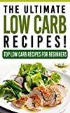 LOW CARB: The Ultimate LOW CARB Recipes! - Top Low Carb Recipes for Beginners: Low Carb, Low Carb cookbook, Low Carb diet, Low Carb recipes, Low Carbohydrate, Low Carb cooking, Low Carb Slow Cooker