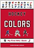 Hockey Colors: Written by Christopher Jordan, 2011 Edition, Publisher: FENN-TUNDRA [Board book]