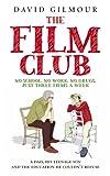 The Film Club: No School. No Work ... Just Three Films a Week David Gilmour