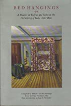 Bed Hangings: A Treatise on Fabrics and Styles in the Curtaining of Beds, 1650-1850