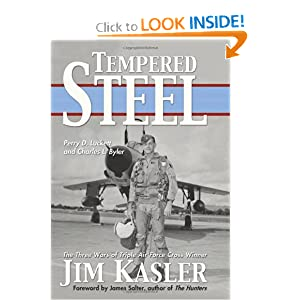 Tempered Steel: The Three Wars of Triple Air Force Cross Winner Jim Kasler Perry D. Luckett and Charles L. Byler