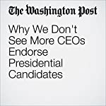 Why We Don't See More CEOs Endorse Presidential Candidates | Jena McGregor