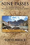 img - for Nine Passes: Fly Fishing through the Past and Present of the High Sierra (Black and White) book / textbook / text book