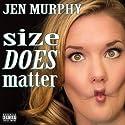 Size DOES Matter  by Jen Murphy Narrated by Jen Murphy