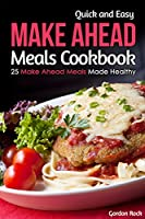 Quick and Easy Make Ahead Meals Cookbook: 25 Make Ahead Meals Made Healthy (English Edition)