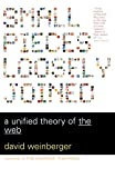 Small Pieces Loosely Joined: A Unified Theory Of The Web (0738208507) by Weinberger, David