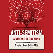 Anti-Semitism: A Disease of the Mind (       UNABRIDGED) by Theodore Isaac Rubin Narrated by Wes Talbot
