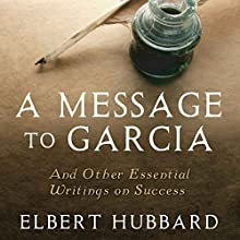 A Message to Garcia: And Other Essential Writings on Success Audiobook by Elbert Hubbard, Charles Conrad Narrated by Charles Conrad