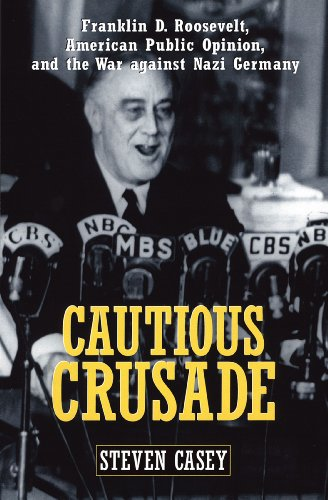 Cautious Crusade: Franklin D. Roosevelt, American Public Opinion, And The War Against Nazi Germany