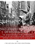 Nazi Germany's Conquest of Western Europe: The Negotiations and Campaigns that Let Hitler Conquer the Continent Before and During World War II