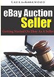 eBay Auction Seller: Getting Started On Ebay As A Seller