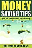 Money Saving Tips: Spend Like a Cheapskate and Live Like Royalty (Frugality, Minimalism, Minimalist Living, Money Management)