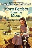 More Perfect than the Moon (Sarah, Plain and Tall Saga) (0060751797) by MacLachlan, Patricia