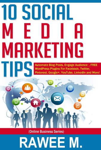 10 Social Media Marketing Tips: Automate Blog Posts, Engage Audience, FREE WordPress Plugins For Facebook, Twitter, Pinterest, Google+, YouTube, LinkedIn and More! (Online Business Series)