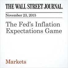 The Fed's Inflation Expectations Game (       UNABRIDGED) by Justin Lahart Narrated by Alexander Quincy