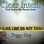 Clear Intent: The Phoenix Files, Book 3 | Peggy Hoy