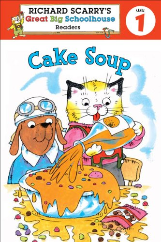 Richard Scarry's Readers (Level 1): Cake Soup (Richard Scarry's Great Big Schoolhouse), Erica Farber