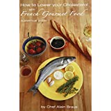 How to Lower Your Cholesterol With French Gourmet Food: A practical guide ~ Chef Alain Braux