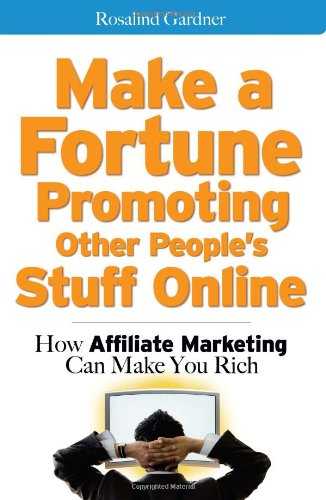 Make a Fortune Promoting Other People's Stuff 