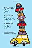 img - for Travel Fun, Travel Smart, Travel Well book / textbook / text book