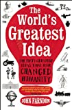 The Worlds Greatest Idea: The Fifty Greatest Ideas that Have Changed Humanity