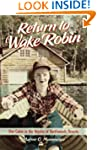 Return to Wake Robin: One Cabin in th...