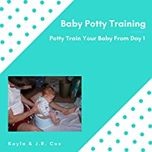 Baby Potty Training: Potty Train Your Baby from Day 1 | Livre audio Auteur(s) : Kayla Cox, J.R. Cox Narrateur(s) : J.R. Cox