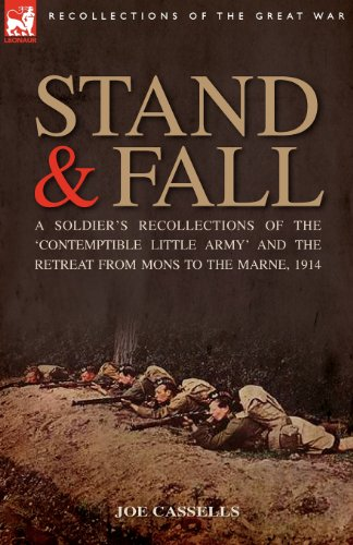 Stand & Fall: A Soldier's Recollections of the 'Contemptible Little Army' and the Retreat from Mons to the Marne, 1914