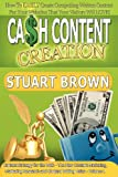 Cash Content Creation - How To EASILY Create Compelling Written Content For Your Websites That Your Visitors Will LOVE! (Content Strategy for the Web ... and Content Writing Rules - Volume 1)