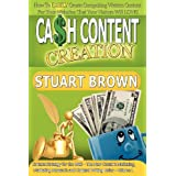 Cash Content Creation - How to EASILY Create Compelling Written Content for Your Websites That Your Visitors Will Love!: v. 1: (Content Strategy for ... Content Marketing and Content Writing Rules)by Stuart Brown
