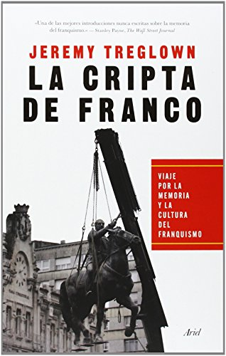 La cripta de Franco: Viaje por la memoria y la cultura del franquismo (Ariel)