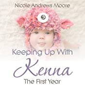The First Year: Keeping Up with Kenna | [Nicole Andrews Moore]