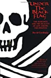 Under the Black Flag: The Romance and the Reality of Life Among the Pirates (Harvest Book) (0156005492) by Cordingly, David