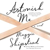Astonish Me: A Novel | [Maggie Shipstead]