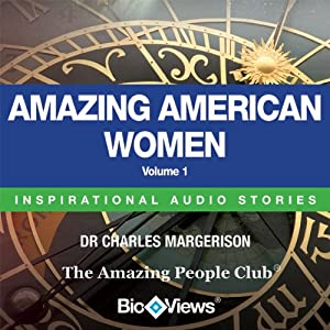 Amazing American Women - Volume 1: Inspirational Stories | [Charles Margerison, Frances Corcoran (general editor), Emma Braithwaite (editorial coordination)]