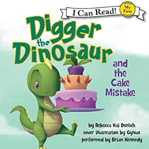 Digger the Dinosaur and the Cake Mistake | [Rebecca Kai Dotlich]