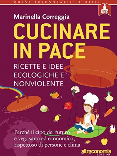 cucinare-in-pace-ricette-e-idee-ecologiche-e-nonviolente-guru-guide-responsabili-e-utili