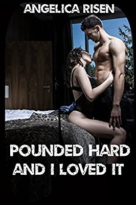 Pounded Hard And I Loved It (wild Taboo Tales)