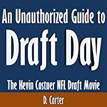 An Unauthorized Guide to Draft Day: The Kevin Costner NFL Draft Movie (       UNABRIDGED) by D. Carter Narrated by Scott Clem