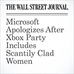 Microsoft Apologizes After Xbox Party Includes Scantily Clad Women | Sarah E. Needleman
